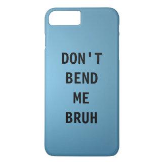 DON'T BEND ME BRUH iPhone 7 PLUS CASE