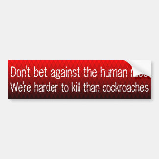 Don't bet against the human race bumper stickers