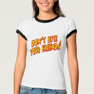 Don't Bite Your Friends T-Shirt