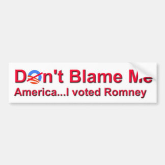 Don't Blame Me America...I Voted Romney Bumper Sticker
