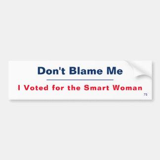 Don't Blame Me ! Bumper Sticker