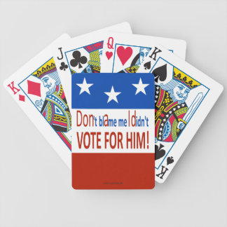 Don't blame me I didn't vote for him! Bicycle Playing Cards