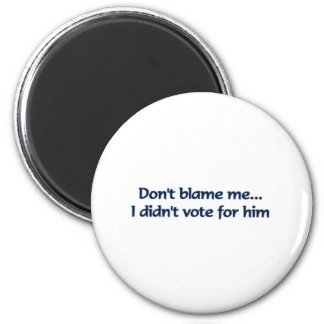 Don't blame me... I didn't vote for him 6 Cm Round Magnet