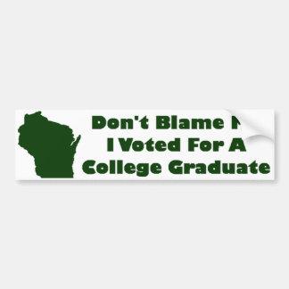 Don't Blame Me, I Voted For A College Graduate Bumper Sticker