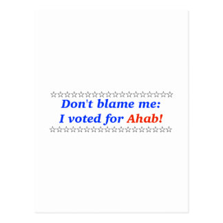 Don't blame me: I voted for Ahab Post Card