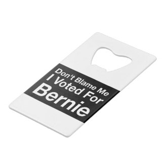 Don't blame me I voted for Bernie