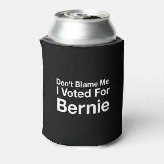 Don't blame me I voted for Bernie Can Cooler