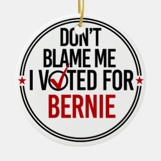 Don't blame me I voted for Bernie - Round -- Anti- Round Ceramic Decoration