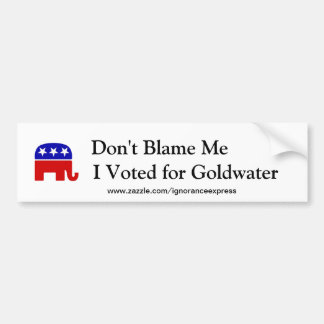 Don't Blame Me, I Voted for Goldwater Bumper Sticker