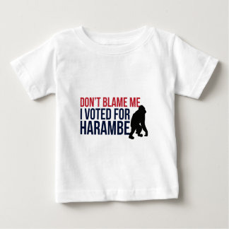 Don't blame me. I voted for Harambe Baby T-Shirt