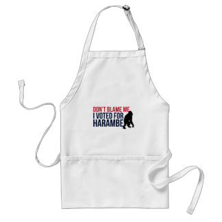Don't blame me. I voted for Harambe Standard Apron