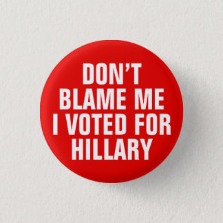 """""""Don't Blame Me I Voted for Hillary"""" Button (Red)"""