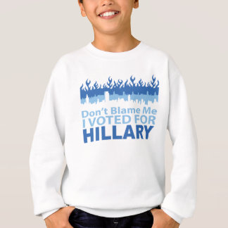 Don't Blame Me I Voted for Hillary Clinton Sweatshirt