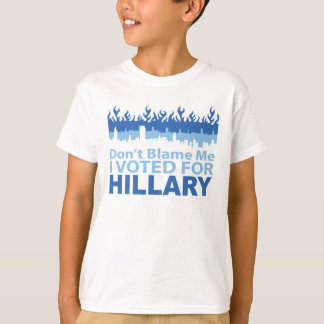 Don't Blame Me I Voted for Hillary Clinton T-Shirt