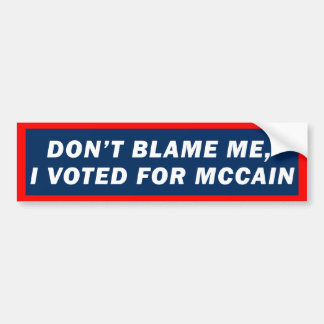 Don't Blame Me I Voted for McCain Bumper Sticker