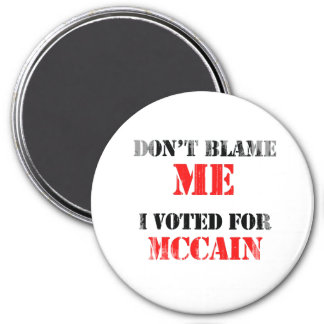 Dont blame me I voted for Mccain Faded.png Magnets