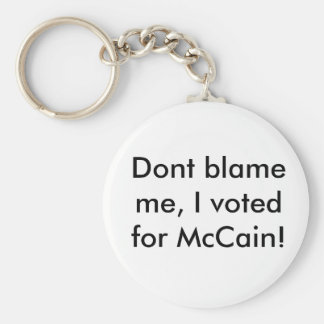 Dont blame me, I voted for McCain! Key Ring