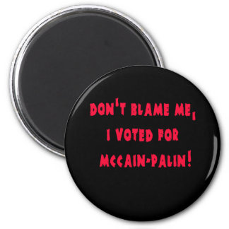 Don't Blame Me I Voted for McCain - Palin 6 Cm Round Magnet