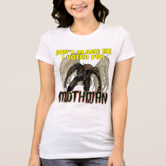 Don't Blame Me, I Voted For Mothman - Shirt