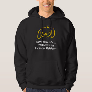 Don't Blame Me I Voted For My Labrador Retriever Hoodie