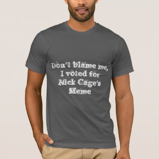 Don't blame me I voted for Nick Cage's Meme TShirt