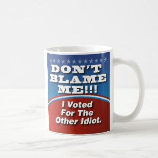 Dont Blame Me I Voted For Other Idiot Basic White Mug