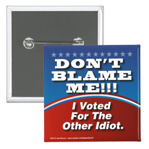 Don't Blame Me I Voted For Other Idiot Button