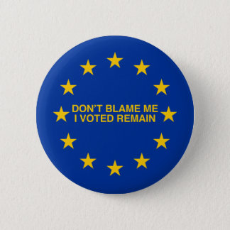 Don't blame me, I voted for Remain 6 Cm Round Badge