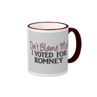 Don't Blame Me, I Voted for Romney Coffee Mugs