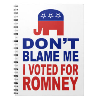 Don't Blame Me I Voted For Romney Notebooks
