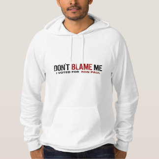 Don't Blame Me! I Voted For Ron Paul Hoody