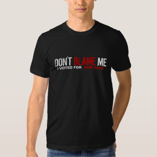 Don't Blame Me! I Voted For Ron Paul Tshirts