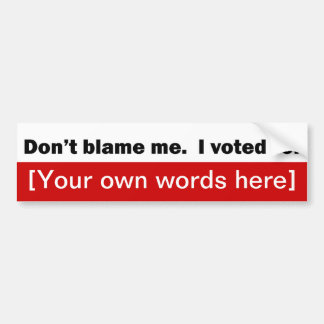 dont-blame-me-i-voted-for-template bumper sticker