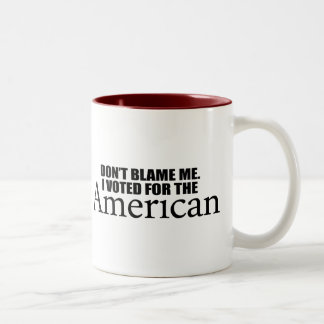 Don't blame me I voted for the American Two-Tone Coffee Mug