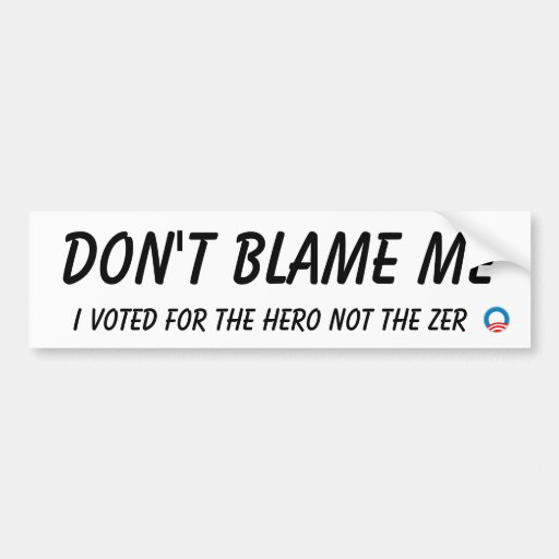 Don't blame me, I voted for the hero not the zero Bumper Sticker