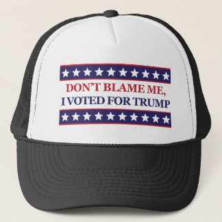 Don't blame me I voted for Trump Trucker Hat