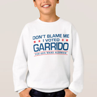Don't Blame Me I Voted Garrido Sweatshirt