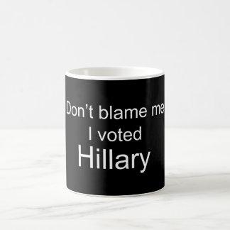 Don't Blame me I voted Hillary Clinton Coffee Mug