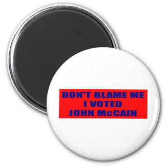 Don't Blame Me I Voted McCain Magnet
