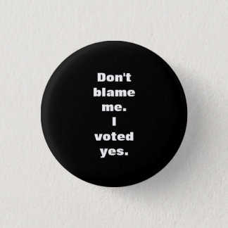Don't Blame Me I Voted Yes Scottish Indy Badge