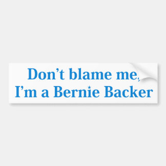 Don't Blame me I'm A Bernie Backer Blue on White Bumper Sticker