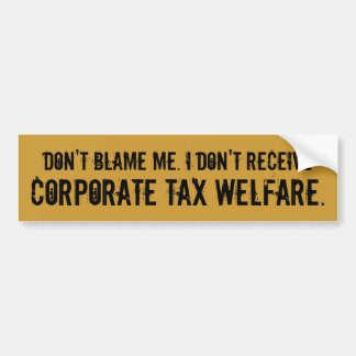 Don't Blame Me, No Tax Welfare Bumper Sticker