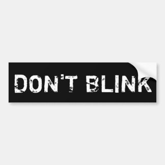 DON'T BLINK BUMPER STICKER
