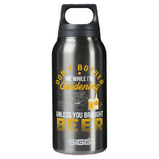 Dont Bother Garden Unless Brought Beer Insulated Water Bottle