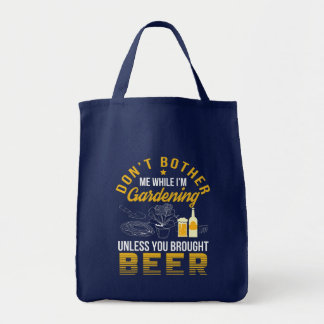 Dont Bother Garden Unless Brought Beer Tote Bag