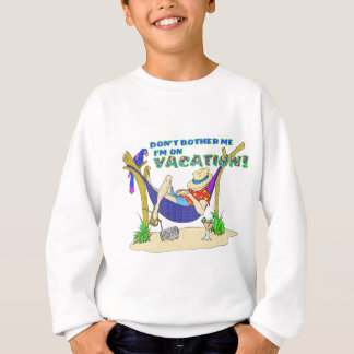 Don't bother me I'm on Vacation Sweatshirt