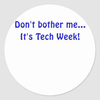 Dont Bother Me Its Tech Week Round Sticker