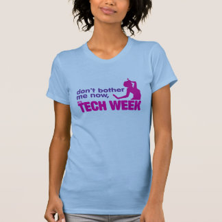 don't bother me now, it's Tech Week T-Shirt