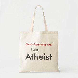 Don't bothering me, I am atheist tote