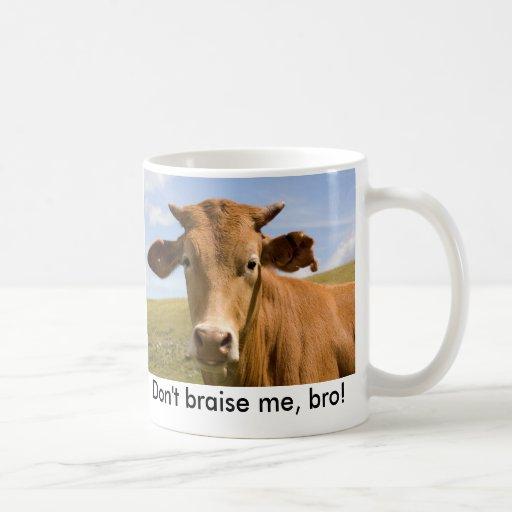 Don't braise me, bro! mug